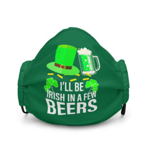 I'll Be Irish In A Few Beers Premium face mask