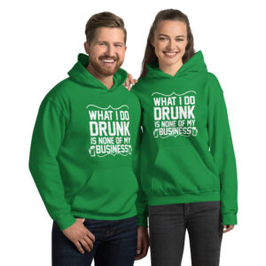 What I Do Drunk Is None Of My Business Unisex Hoodie