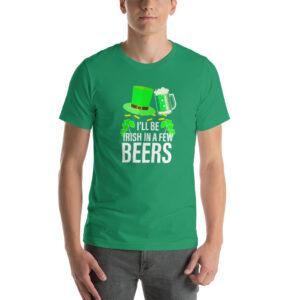 I'll Be Irish In A Few Beers Short-Sleeve Unisex T-Shirt