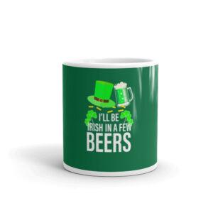 I'll Be Irish In A Few Beers Mug