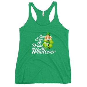 I'm Irish Or Drunk Or Whatever Women's Racerback Tank