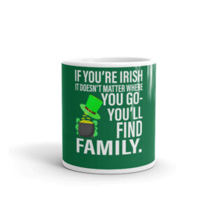 If You Are Irish You Will Find Family Anywhere You Go Mug