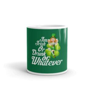 I'm Irish Or Drunk Or Whatever Mug