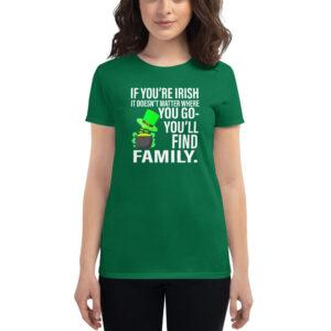 If You're Irish No Matter Where You Go You Will Find FamilyWomen's short sleeve t-shirt